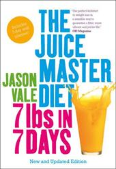 The Juice Master Diet: 7 lbs in 7 Days