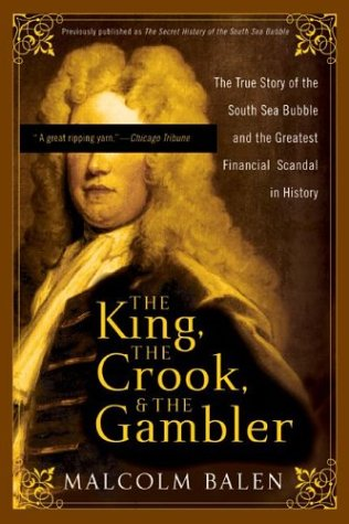 The King, the Crook, and the Gambler: The True Story of the South Sea Bubble and the Greatest Financial Scandal in History