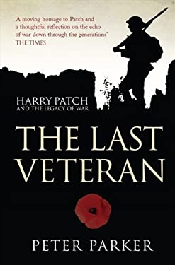 The Last Veteran: Harry Patch and the Legacy of War 9780007357963