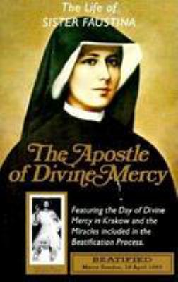 The Life of Sister Faustina: The Apostle of Divine Mercy