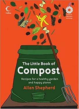 The Little Book of Compost: Recipes for a Healthy Garden and Happy Planet