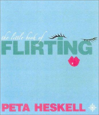 The Little Book of Flirting: Seven Days to Being a Great Flirt