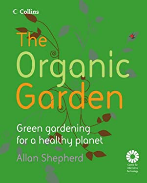 The Organic Garden: Green Gardening for a Healthy Planet