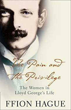 The Pain and the Privilege: The Women in Lloyd George's Life