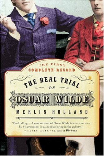 The Real Trial of Oscar Wilde: The First Uncensored Transcript of the Trial of Oscar Wilde Vs. John Douglas, Marquess of Queensberry, 1895 9780007158058