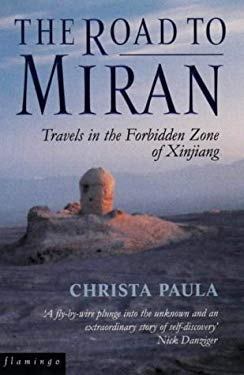 The Road to Miran: Travels in the Forbidden Zone of Xinjiang