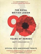 The Royal British Legion: 90 Years of Heroes: 90 Years of Heroes