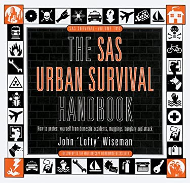 The SAS Urban Survival Handbook: How to Protect Yourself from Domestic Accidents, Muggings, Burglary and Attack