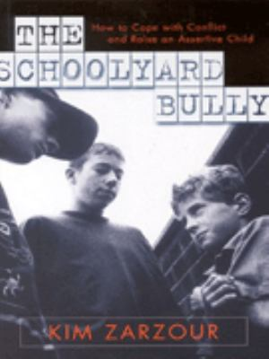 The Schoolyard Bully: How to Cope with Conflict and Raise an Assertive Child