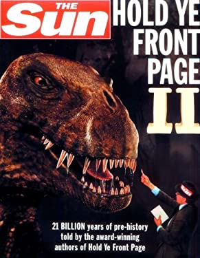 The Sun Hold Ye Front Page II: 21 Billion Years of Pre-History Told by the Award-Winning Authors of Hold Ye Front Page