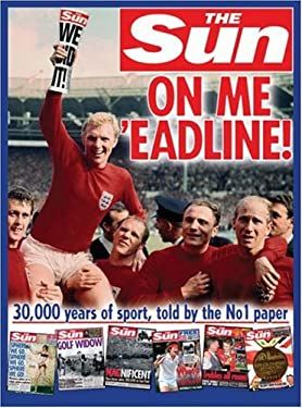 The Sun: On Me 'Eadline!: 30,000 Years of Sport, Told by the No. 1 Paper