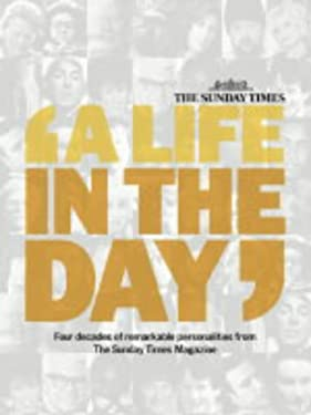 The Sunday Times: A Life in the Day: Four Decades of Remarkable Personalities from the Sunday Times Magazine
