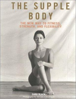 The Supple Body: The New Way to Fitness, Strength, and Flexibility