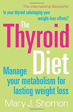 The Thyroid Diet: Manage Your Metabolism for Lasting Weight Loss 9780007211838