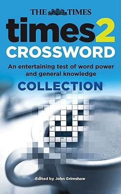 The Times 2 Crossword Collection: An Entertaining Test of Word Power and General Knowledge
