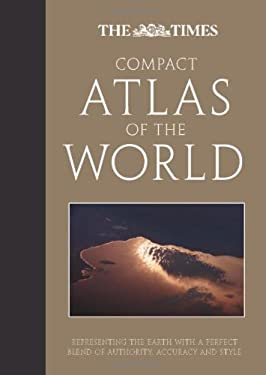 The Times Compact Atlas of the World: Representing the Earth with a Perfect Blend of Authority, Accuracy and Style