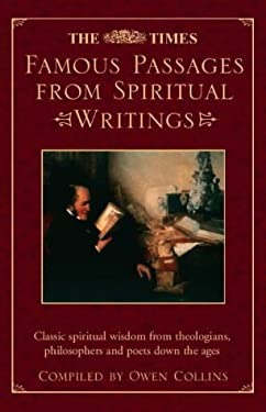 The Times Famous Passages from Spiritual Writings: Classic Spiritual Wisdom from Theologians, Philosophers and Poets Down the Ages