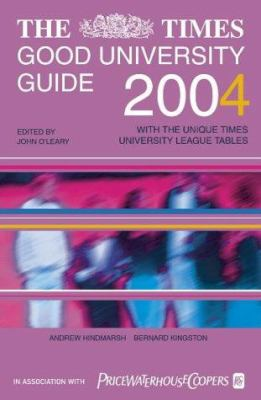 The Times Good University Guide 2004: With the Unique Times University League Tables
