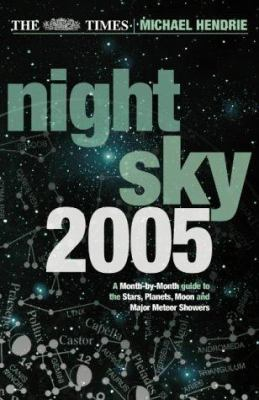 The Times Night Sky 2005: A Month-By-Month Guide to the Stars, Planets, Moon, and Major Meteor Showers