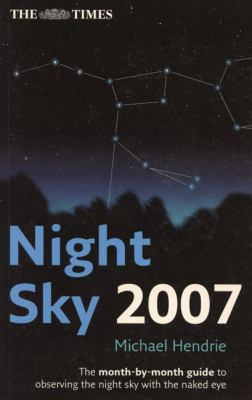 The Times Night Sky 2007: The Month-By-Month Guide to Observing the Night Sky with the Naked Eye