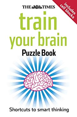 The Times Train Your Brain Puzzle Book: Shortcuts to Smart Thinking