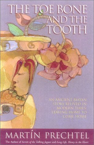 The Toe Bone and the Tooth: An Ancient Mayan Story Relived in Modern Times: Leaving Home to Come Home 9780007142675