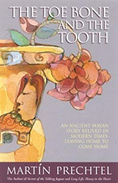 The Toe Bone and the Tooth: An Ancient Mayan Story Relived in Modern Times