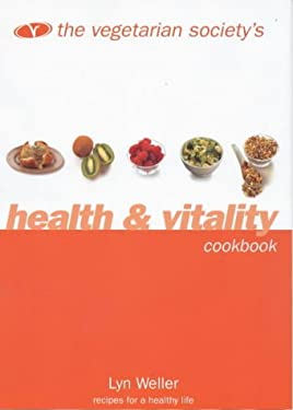 The Vegetarian Society's Health and Vitality Cookbook: Recipes for a Healthy Life