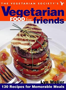 The Vegetarian Society's Vegetarian Food for Friends: 130 Recipes for Memorable Meals