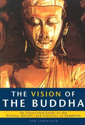 The Vision of the Buddha: An Illustrated Guide to the History, Beliefs, and Practices of Buddhism [With Flap]