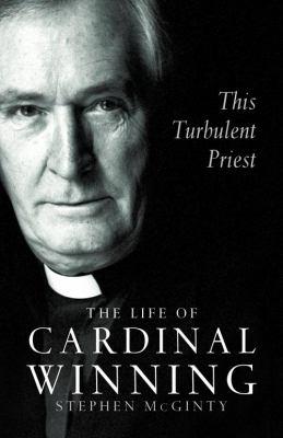 This Turbulent Priest: A Life of Cardinal Winning