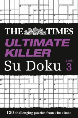 The Times Ultimate Killer Su Doku, Book 3: The Deadliest of All Killer Collections 9780007440658