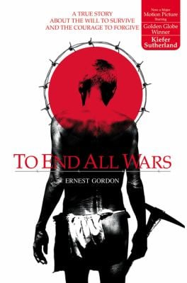 To End All Wars: A True Story about the Will to Survive and the Courage to Forgive 9780007118489