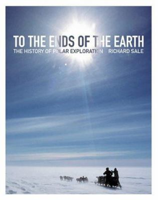 To the Ends of the Earth: The History of Polar Exploration