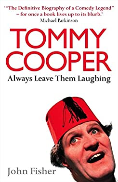 Tommy Cooper: Always Leave Them Laughing: The Definitive Biography of a Comedy Legend 9780007215119