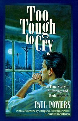 Too Tough to Cry: A True Story of Suffering and Redemption by the Man Who Inspired the Poem Footprints