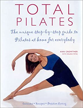 Total Pilates: The Unique Step-By Step Guide to Pilates at Home for Everyone