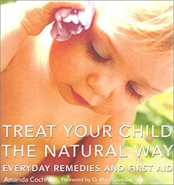 Treat Your Child the Natural Way: Everyday Remedies and First Aid