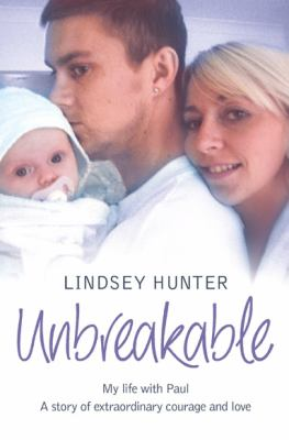 Unbreakable: My Life with Paul: A Story of Extraordinary Courage and Love