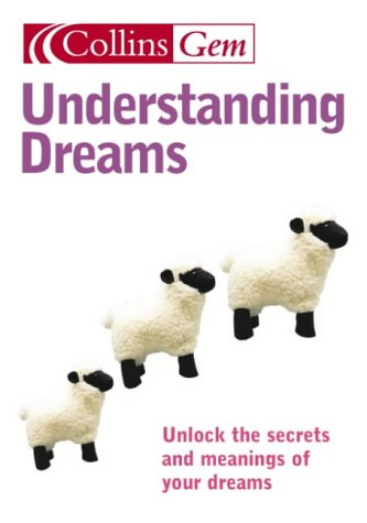 Understanding Dreams: Unlock the Secrets and Meanings of Your Dreams 9780007183982
