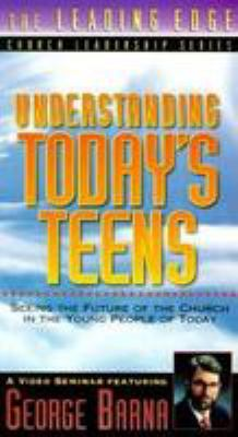 Understanding Today's Teens: Seeing the Future of the Church in the Young People of Today