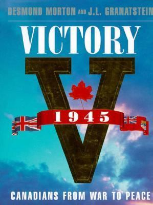 Victory 1945: Canadians from War to Peace