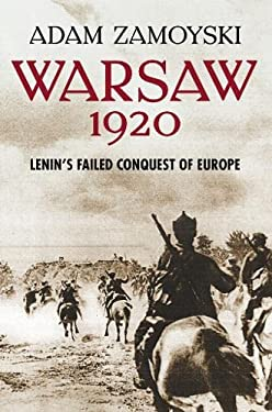 Warsaw 1920: Lenin's Failed Conquest of Europe 9780007225521