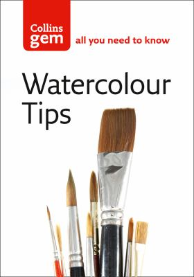 Watercolour Tips: Practical Tips to Start You Painting 9780007177080