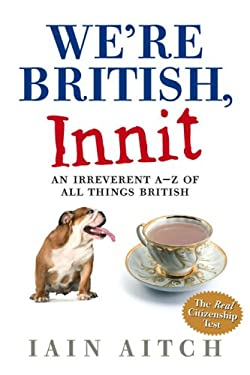 We're British, Innit: An Irreverent A-Z of All Things British 9780007271320