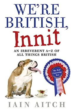 We're British, Innit: An Irreverent A-Z of All Things British