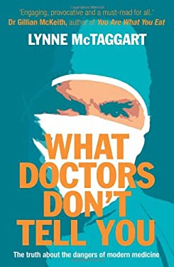 What Doctors Don't Tell You: The Truth about the Dangers of Modern Medicine 9780007176274