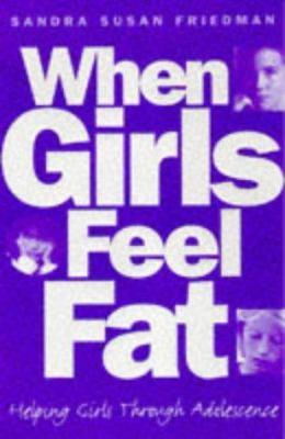 When Girls Feel Fat: Helping Girls Through Adolescence