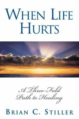 When Life Hurts: A Three-Fold Path to Healing