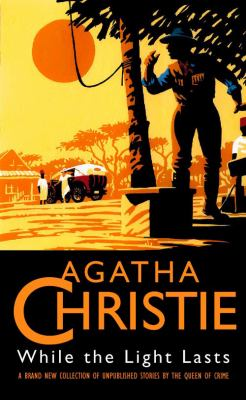 While the Light Lasts and Other Stories. Agatha Christie